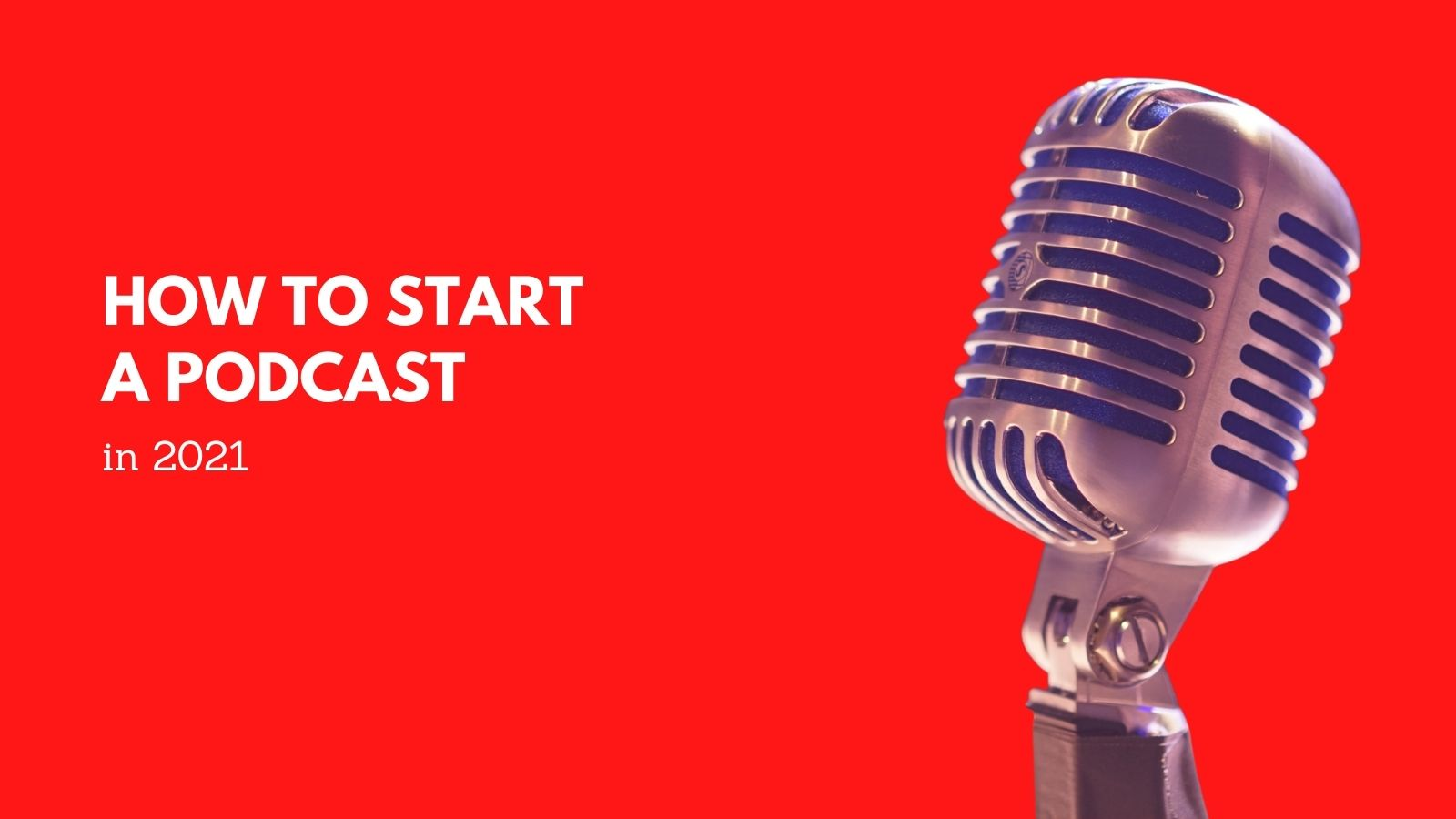 How to start a podcast in 2021