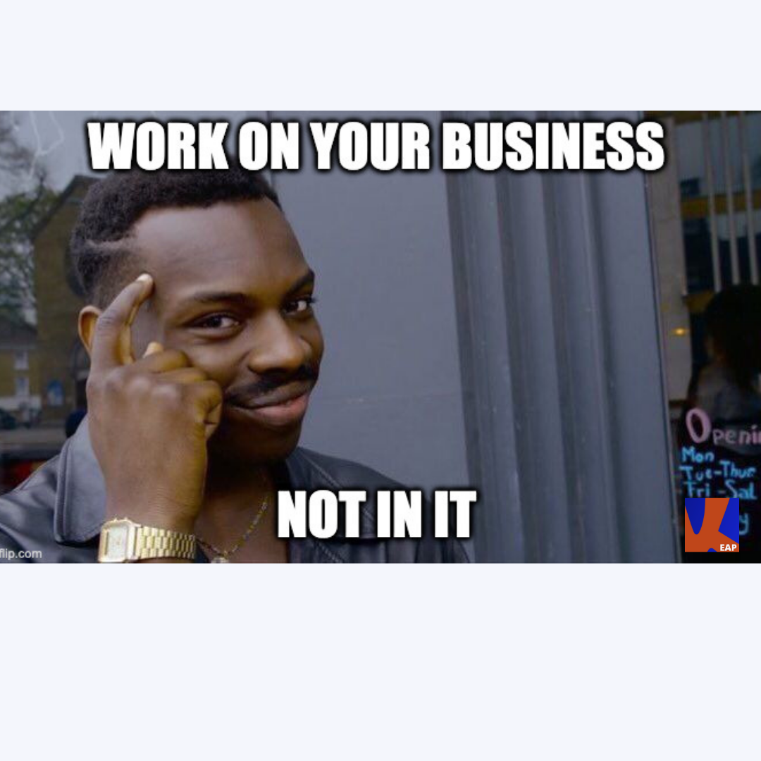 Work on your business, not in your business